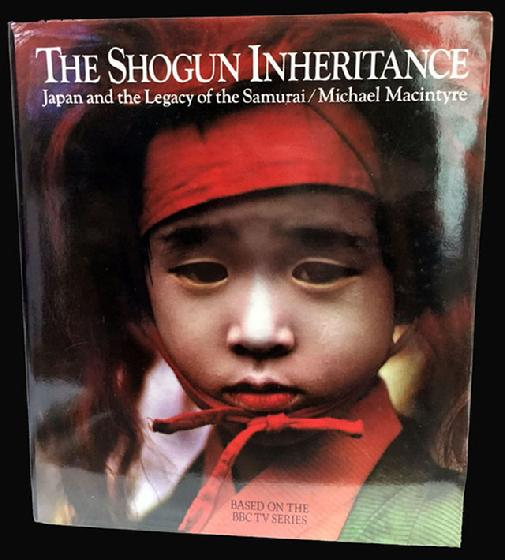 The Shogun Inheritance-Japan and the Legacy of the Samurai/Michael Macintyre
